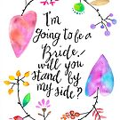 I'm going to be a bride! Will you stand by my side? by BbArtworx