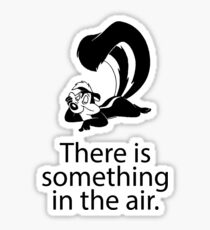 There is something in the air Sticker
