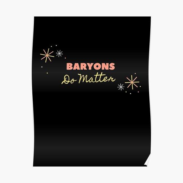 Baryons Do Matter Poster