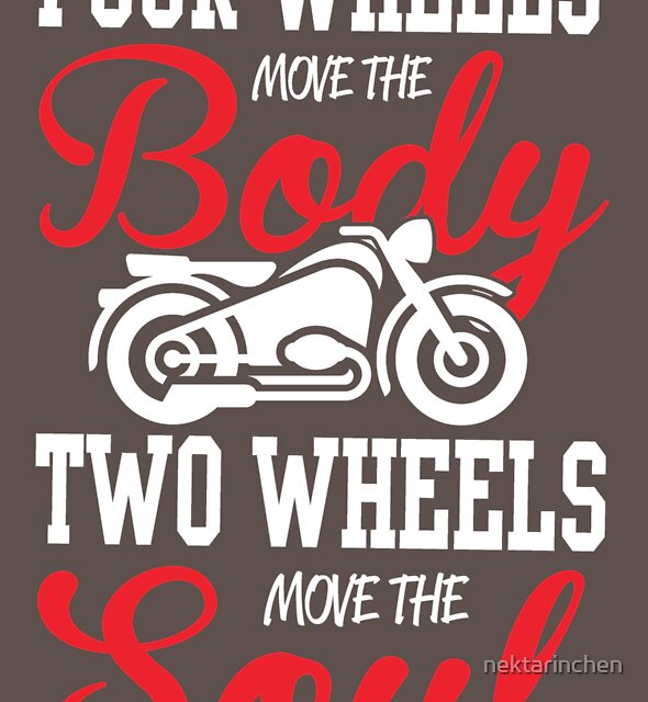 Four wheels move the body, two wheels move the soul! by nektarinchen