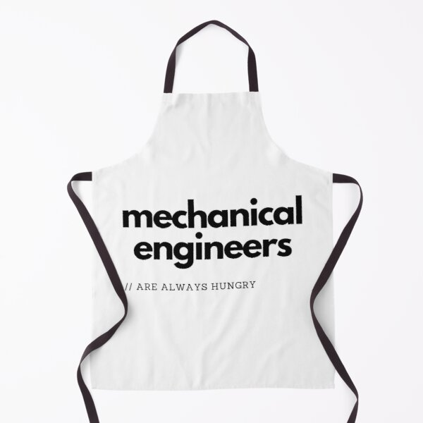 Mechanical Engineers Are Always Hungry Apron