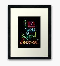 I Love You Beyond Forever - black Framed Print