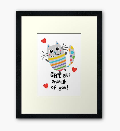 CAT Get Enough of You  Framed Print