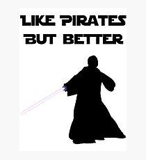 Jedi - Like pirates but better. Photographic Print