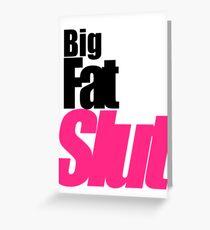 Big. Fat. Slut. Greeting Card