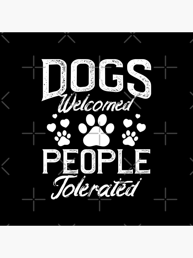 Dogs Welcomed People Tolerated Funny Dog Lover Gift by rawresh6