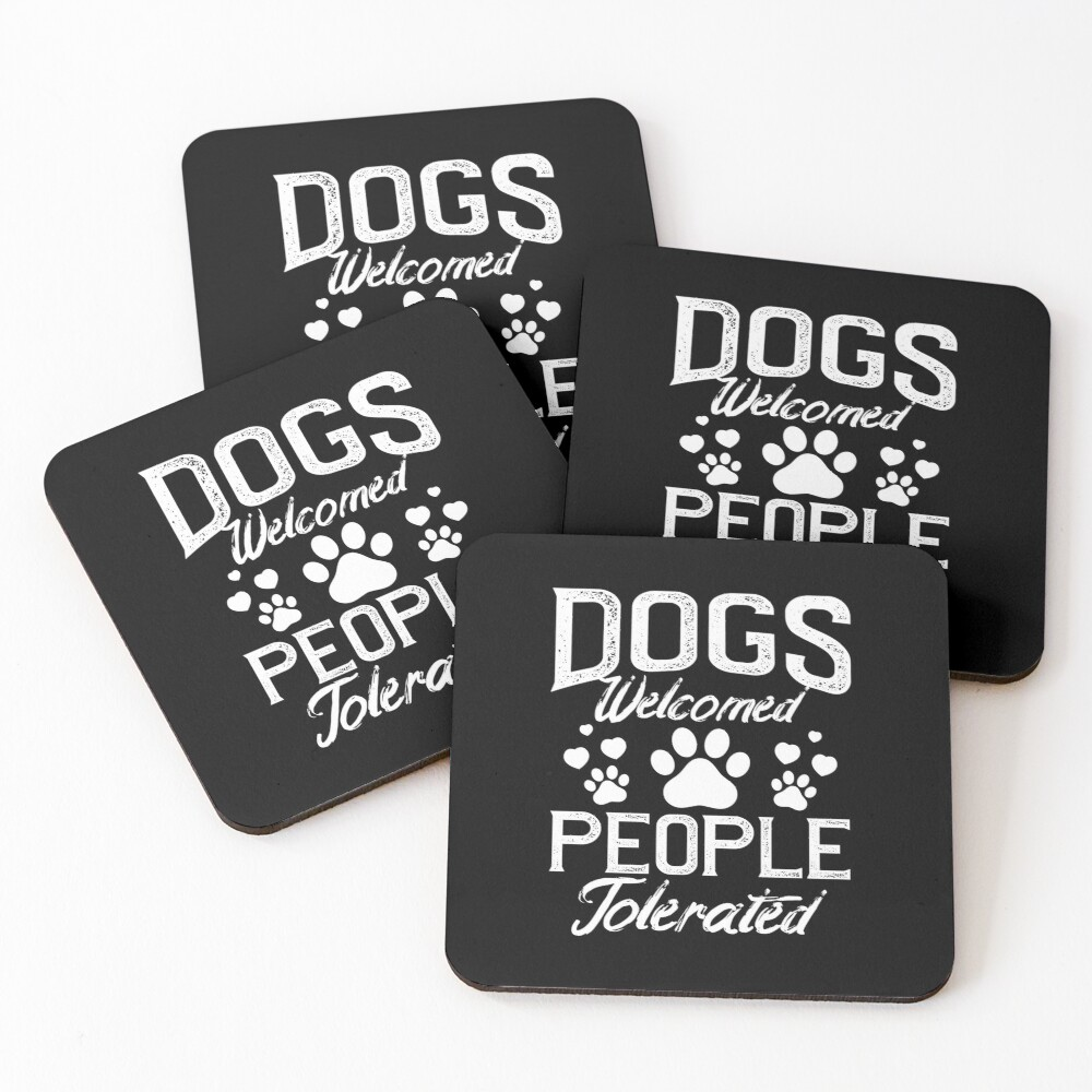 Dogs Welcomed People Tolerated Funny Dog Lover Gift Coasters (Set of 4)
