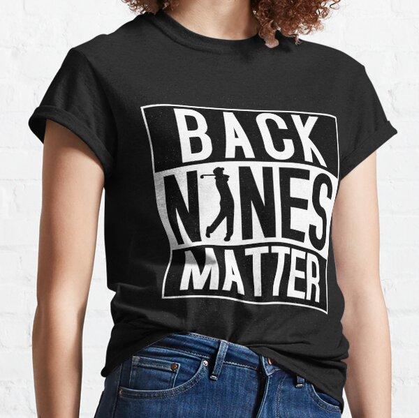 Back Nines Matter Funny Golf Classic T-Shirt