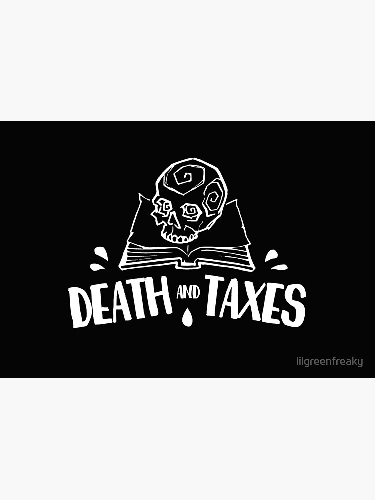 Death and Taxes, Simplistic Logo in White by lilgreenfreaky