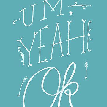 Um Yeah OK by junkenheimer
