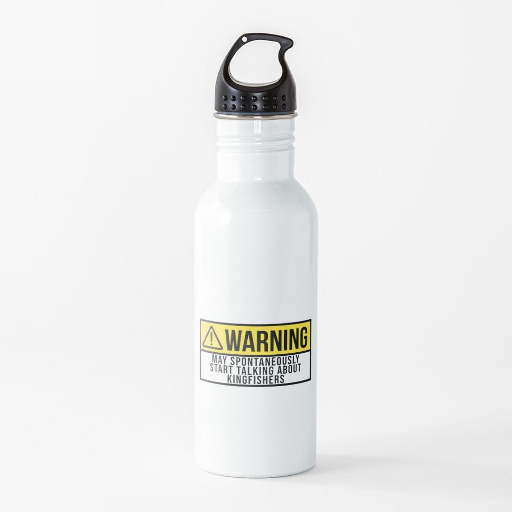 May Spontaneously Start Talking About Kingfishers Water Bottle