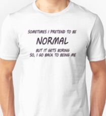 Pretend to be Normal Unisex T-Shirt