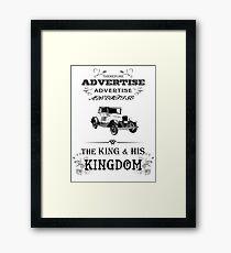 Therefore, Advertise! Advertise! Advertise! The King and His Kingdom! (black & white) Framed Print