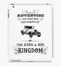 Therefore, Advertise! Advertise! Advertise! The King and His Kingdom! (black & white) iPad Case/Skin