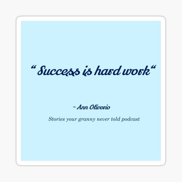 Success is hard work quote Sticker
