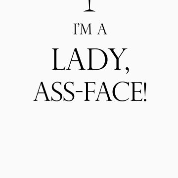 I'm a Lady, Assface by CarolineDesign