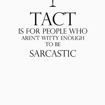 Tact & Sarcasm  by CarolineDesign
