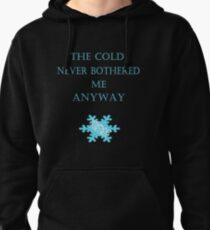 Cold Never Bothered Me Anyway Pullover Hoodie