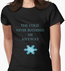 Cold Never Bothered Me Anyway Women's Fitted T-Shirt