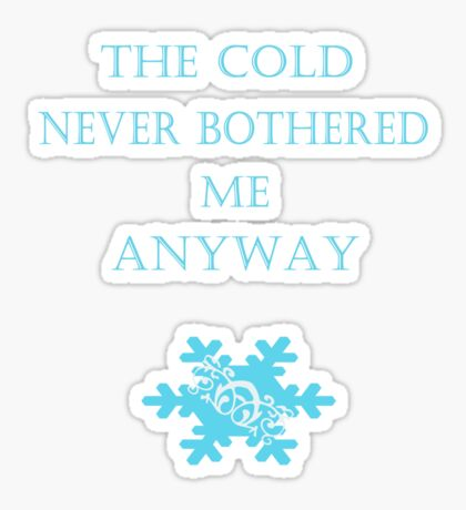 Cold Never Bothered Me Anyway Sticker