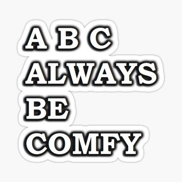 ABC - Always Be Comfy Sticker