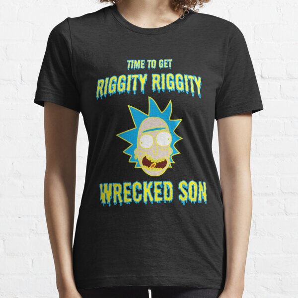 Time to Get Riggity Riggity Wrecked Son - Rick And Morty Quotes Essential T-Shirt