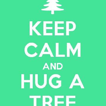 Keep Calm And Hug A Tree by planettheo