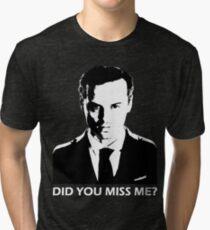 Did You Miss Me? (Dark) Tri-blend T-Shirt