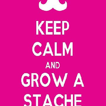 Keep Calm And Grow A Stache by planettheo