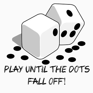 Play until the dots fall off by Disabledartist