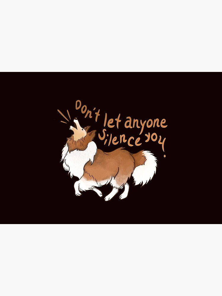 Barking Sheltie ( shetland sheepdog ) Don't let anyone silence you by PreferDogs