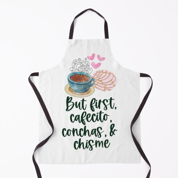 But first cafecito, conchas & chisme Apron