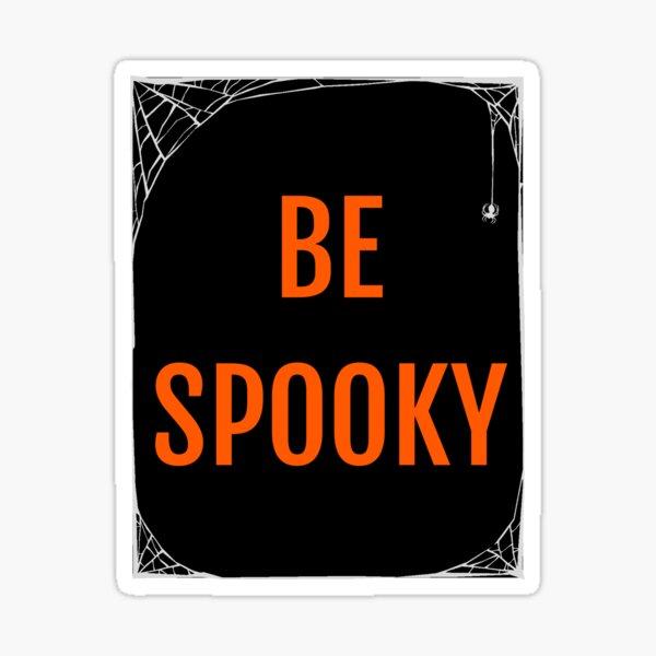 Be Spooky Sticker