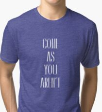 Come As You Aren't Tri-blend T-Shirt