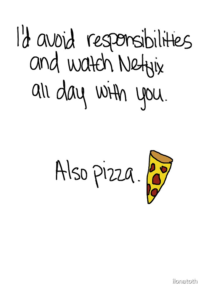 """""""Avoiding Responsibilities with Pizza and Netflix"""" Valentine in White by ilonatoth"""