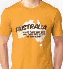 Australia: What does not kill you does not exist in this land Unisex T-Shirt