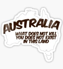 Australia: What does not kill you does not exist in this land Sticker