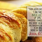 ....I am the bread of life.... by sacredmoments