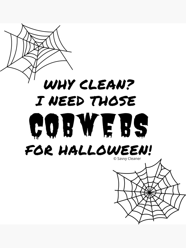 Why Clean? I Need Those Cobwebs for Halloween, Housekeeping Fun by SavvyCleaner