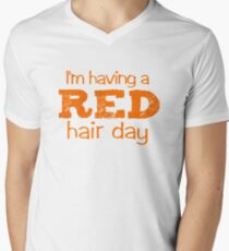 I'm having a RED hair day Men's V-Neck T-Shirt