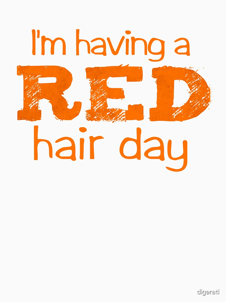 I'm having a RED hair day by digerati