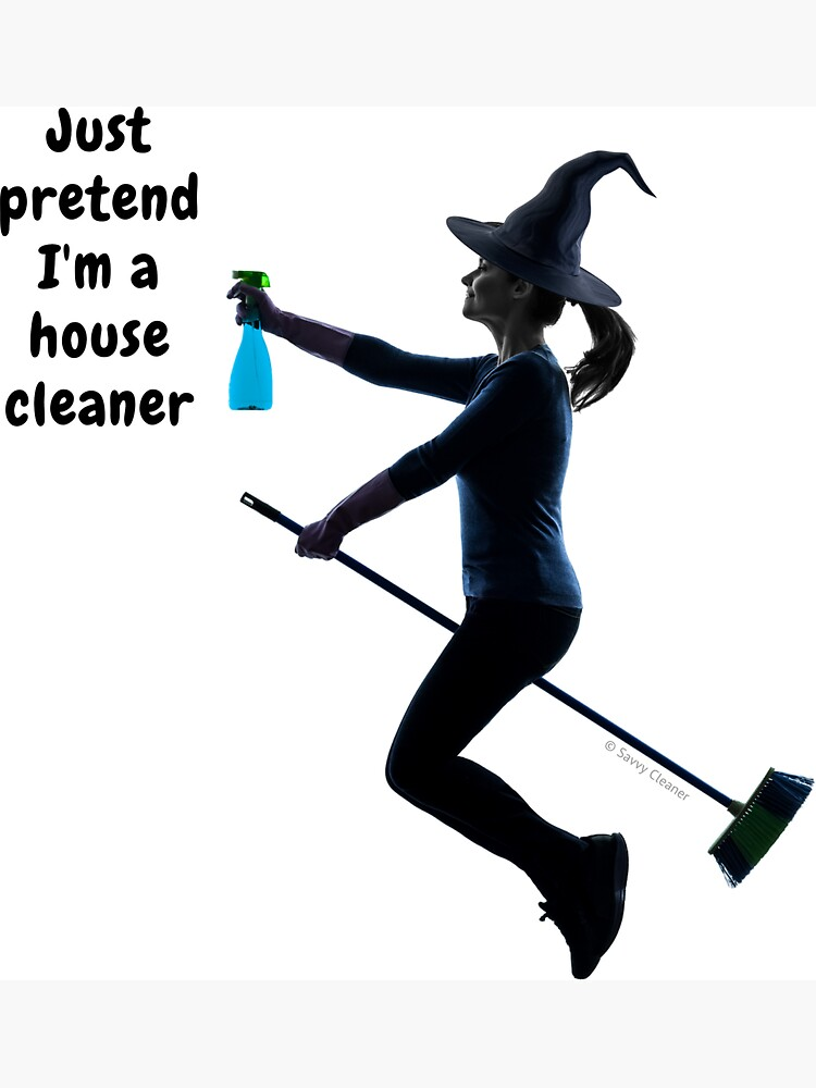 Pretend I'm a House Cleaner, Funny Halloween Witch Design by Savvy Cleaner by SavvyCleaner