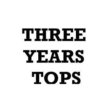 Three years tops by threeyearstops