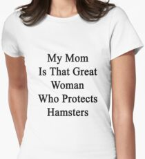 My Mom Is That Great Woman Who Protects Hamsters  Women's Fitted T-Shirt