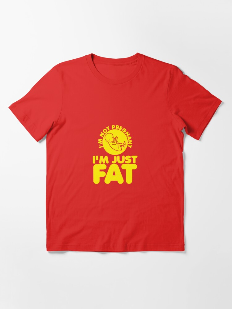 Alternate view of I'm Not Pregnant, I'm Just Fat Essential T-Shirt