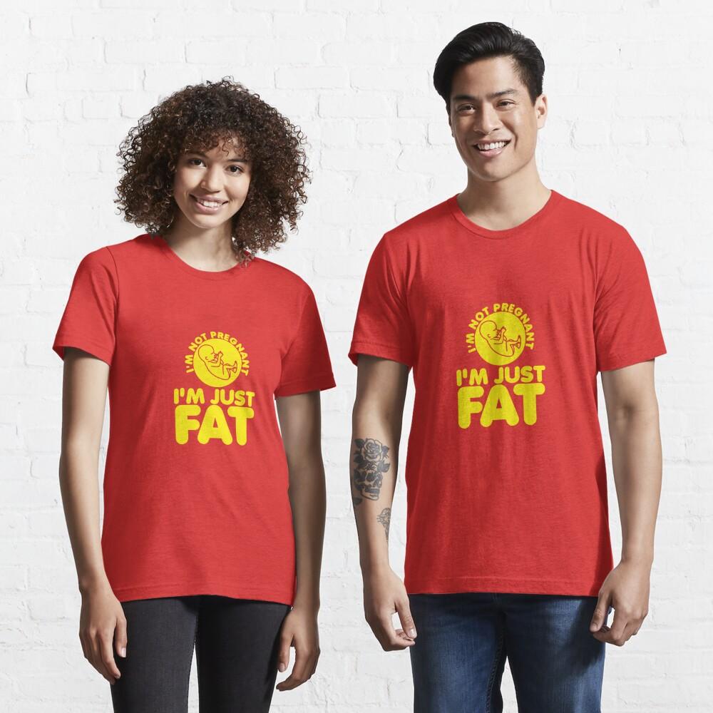I'm Not Pregnant, I'm Just Fat Essential T-Shirt