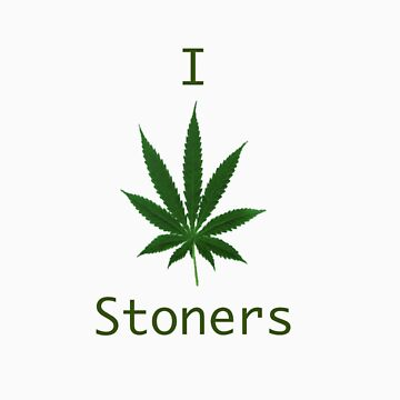 I love stoners by jberning