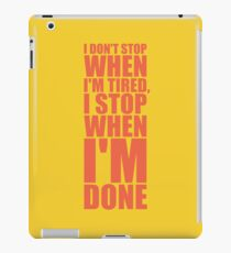 I Don't Stop when I'm Tired, I Stop when I'm Done - Inspirational Gym Quote iPad Case/Skin