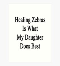Healing Zebras Is What My Daughter Does Best  Art Print