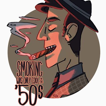 Smoking was Only Cool in the 50s by snapperfish